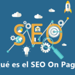 ¿Qué es el SEO On Page y cómo hacerlo correctamente?